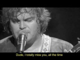 Dude, I totally miss you (live) - TENACIOUS D with lyric