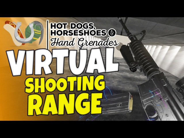 HTC VIVE - Virtual Shooting Range - Hot Dogs, Horseshoes Hand Grenades - H3VR