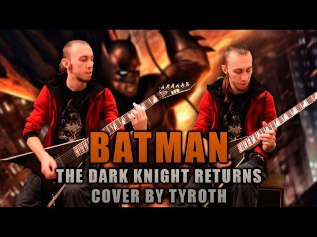 Batman: The Dark Knight Returns medley [metal cover by TYROTH]