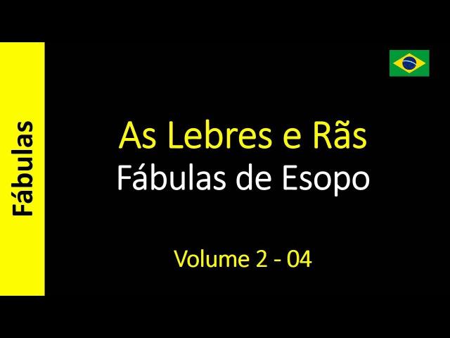 Fábulas de Esopo - 04 - As Lebres e Rãs