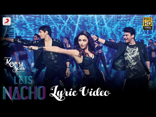 Клип на песню Let's Nacho Lyric Video к фильму Kapoor Sons - Сидхарт Мальхотра, Алия Бхатт, Фавад Кхан