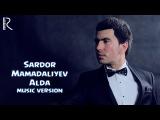 Sardor Mamadaliyev - Alda   Сардор Мамадалиев - Алда (music version)