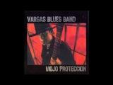 Vargas Blues Band   Mojo Proteccion 2009 Full Album