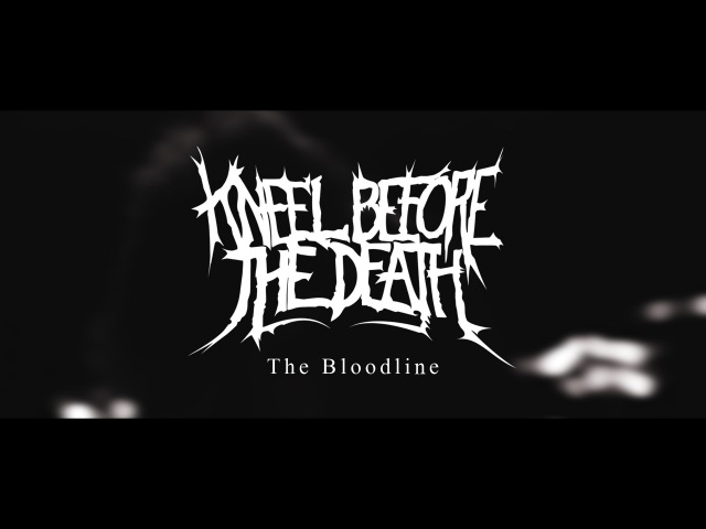 Kneel Before The Death - The Bloodline [Music Video]