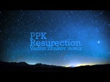 PPK - Resurection (Vadim Zhukov remix)