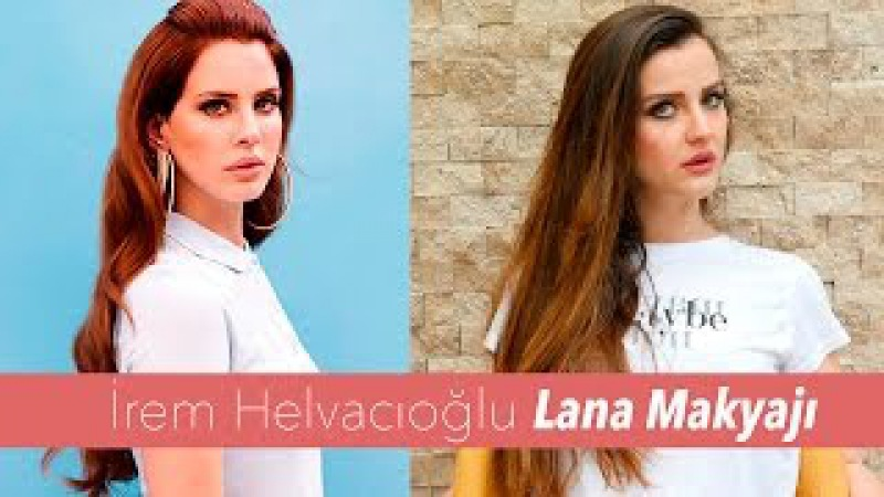 İrem Helvacıoğlu Lana Del Rey Makyajı ► Sebile Ölmez