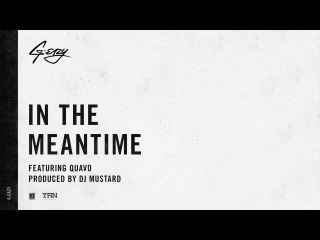 G-Eazy In The Meantime ft. Quavo (produced by DJ Mustard)