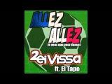 2 Eivissa - Allez Allez! Je Veux Que Vouz Dansez (feat. El Tapo &amp Kerme Fresh)