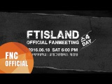 2016 FTISLAND OFFICIAL FANMEETING [스4DAY] Teaser