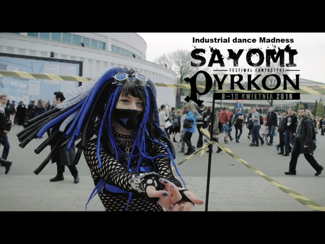 Pyrkon 2016 COSPLAY video Industrial Dance Madness by Sayomi [Dance Music Video]