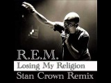 R.E.M. - Losing My Religion ( Stan Crown  remix )