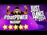 Just Dance 2014 - #thatPOWER (MASHUP) - 5 stars