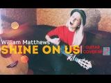 William Matthews - Shine on us AlaskAlinA guitar cover