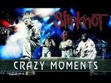 SLIPKNOT CRAZY MOMENTS