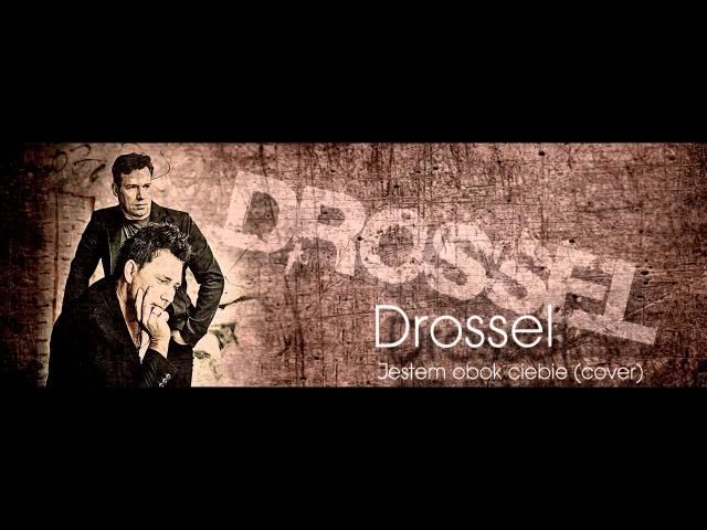 Drossel - Jestem obok ciebie (cover)