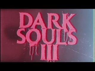 Dark Souls III – The Movie