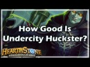 [Hearthstone] How Good Is Undercity Huckster?