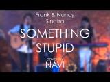 Frank &amp Nancy Sinatra - Something Stupid (cover by Naviband)