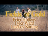 Fields Of Gold - Lindsey Stirling &amp Tyler Ward &amp Peter Hollens