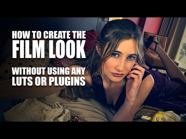 How to get the Film Look Easily without using LUTs or Plugins