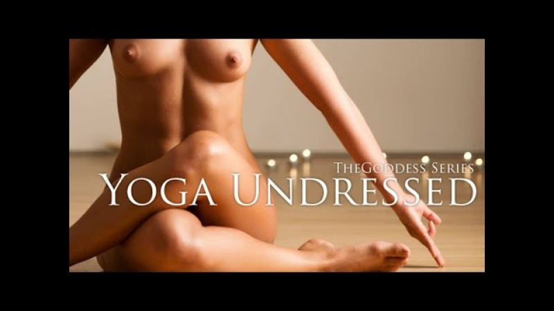 Yoga Undressed - Yoga for the Beginner, Intermediate, Advanced