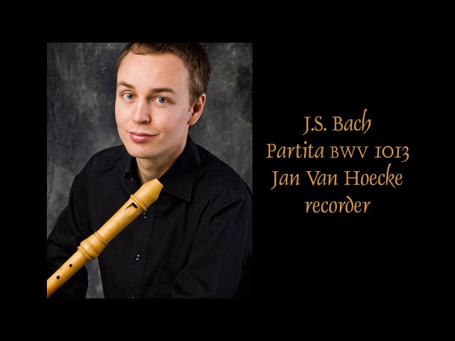 J.S. Bach Partita BWV 1013: Jan Van Hoecke, recorder; Voices of Music Bach Competition 2012