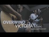 OVERWIND Victoria (acoustic) #KINGSIZEPODCAST