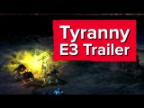 Tyranny Gameplay Trailer - E3 2016