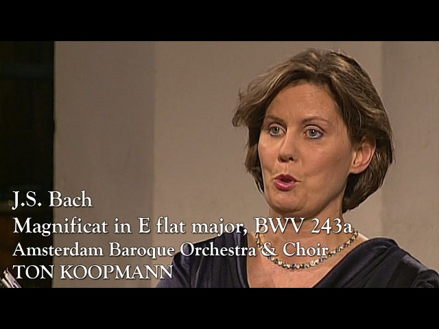 Bach: Magnificat in E flat major, BWV 243a (Ton Koopmann, Amsterdam Baroque Orchestra)