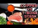 Molten Copper vs T-Bone Steak