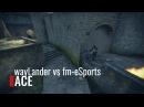 Gambit wayLander ACE vs fm-eSports @ UCC Season 4