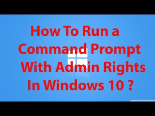 How To Run a Command Prompt With Admin Privileges in windows 10 ?