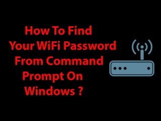 How To Find Your WiFi Password From Command Prompt On Windows ?