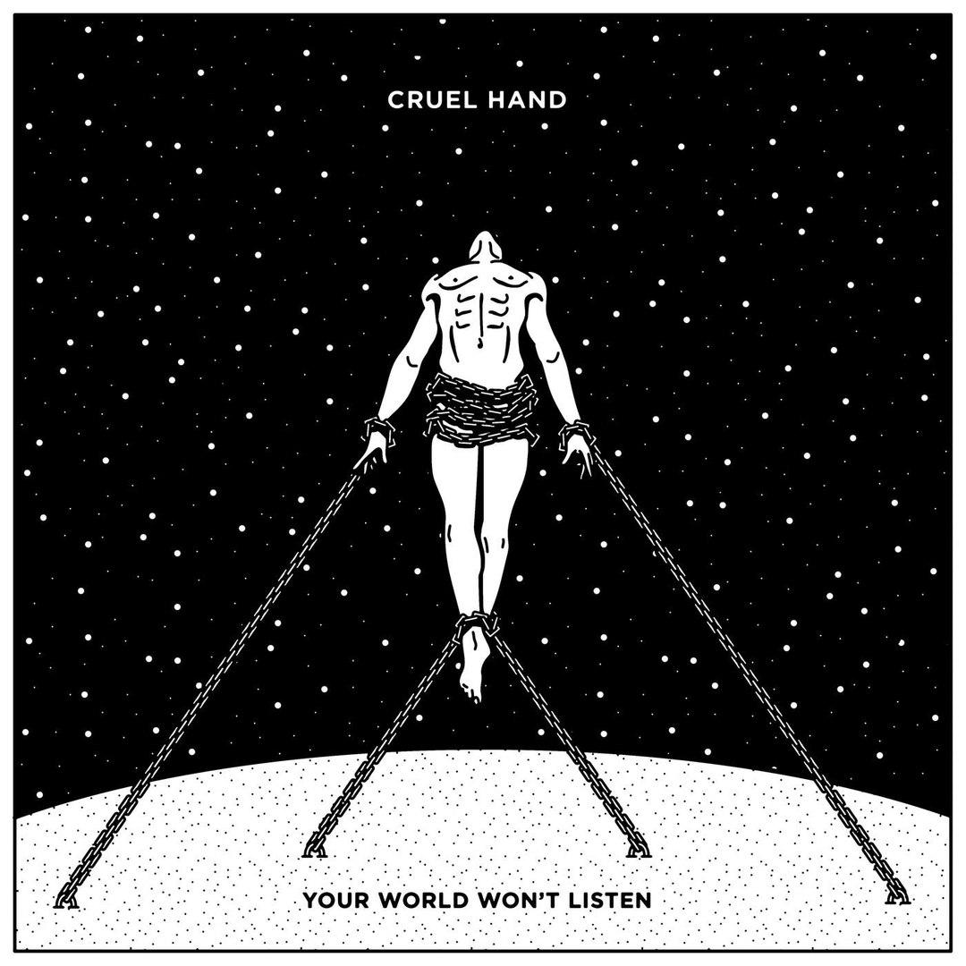 Cruel Hand - Your World Won't Listen (2016)