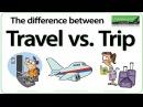 Travel vs Trip