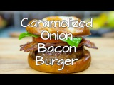 The Caramelized Onion Bacon Burger