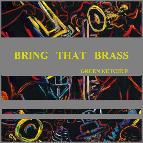 Green Ketchup - Bring That Brass (Original mix)