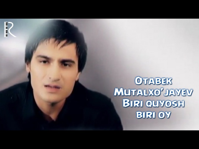 Otabek Mutalxojayev - Biri quyosh biri oy | Отабек Муталхужаев - Бири куёш бири ой