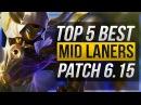 TOP 5 BEST MID LANERS | Patch 6.15 - League of Legends
