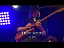 SUHR 2016 FACTORY EVENT - ANDY WOOD - A LIE