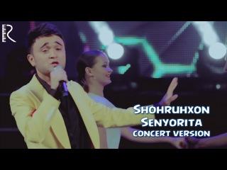 Shohruhxon - Senyorita | Шохруххон - Сенёрита (concert version)