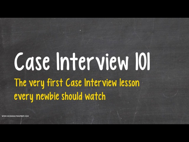 Case Interview 101 - A great introduction to Consulting Case Study Interviews