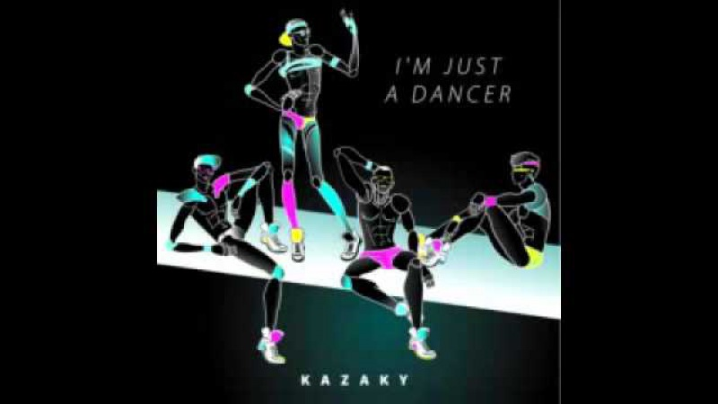 Kazaky - I'm Just a Dancer (Single Version)