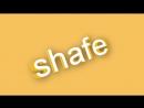 Shafe