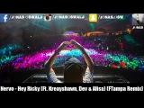 Nervo - Hey Ricky (Ft. Kreayshawn, Dev &amp Alisa) (FTampa Remix)