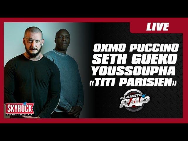 Oxmo Puccino, Seth Gueko Youssoupha