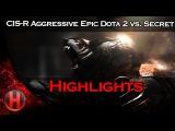 CIS-R Aggressive Epic Dota 2 vs Secret