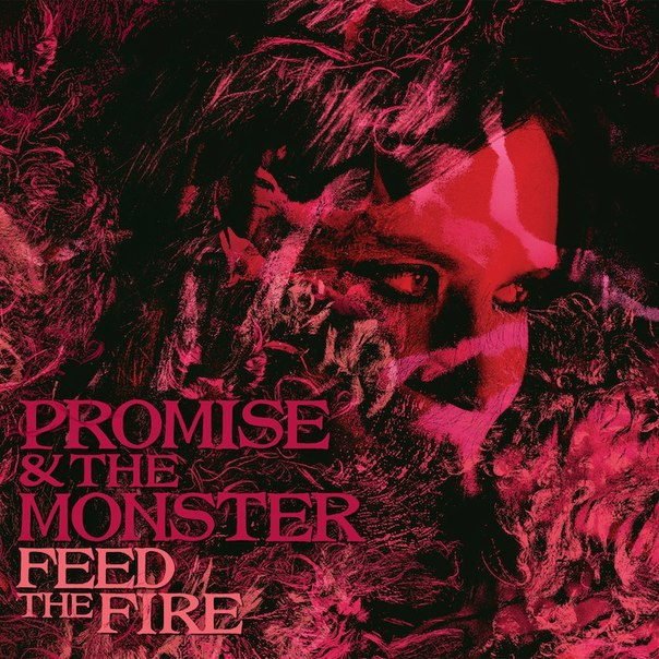 Promise & the Monster -  Feed The Fire (2016)