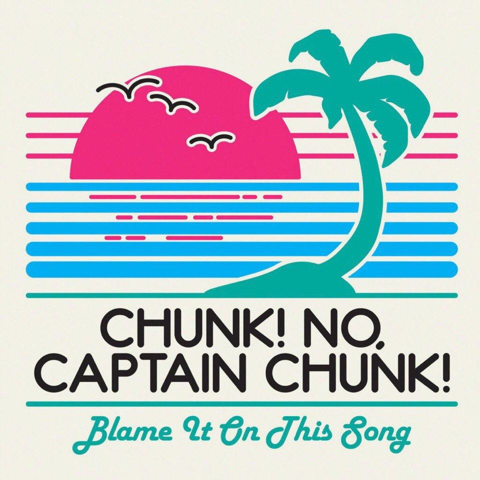 Chunk! No, Captain Chunk! - Blame It On The Song [single] (2016)