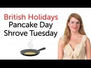 British Holidays - Pancake Day and Shrove Tuesday